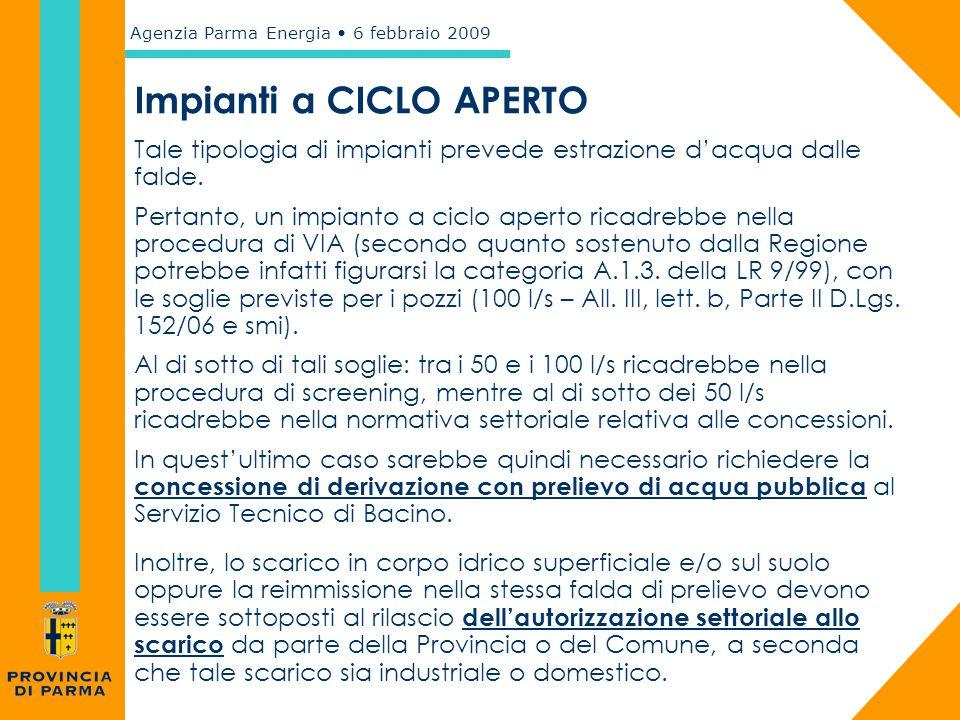 Agenzia Parma Energia 6 febbraio 2009 Impianti a CICLO APERTO Tale tipologia di impianti prevede estrazione d'acqua dalle falde. Pertanto, un impianto