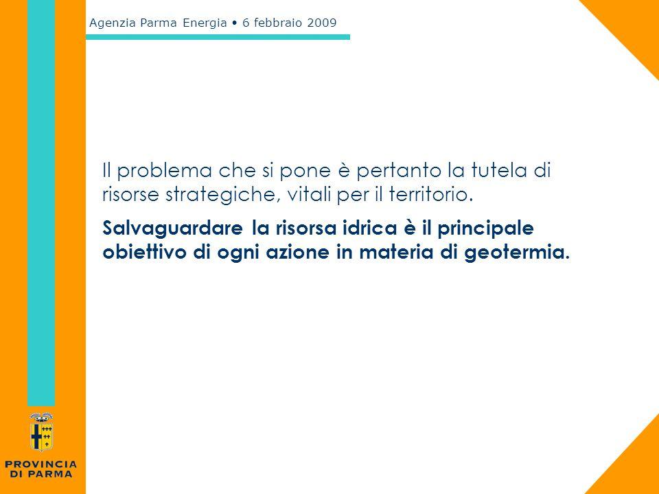 Agenzia Parma Energia 6 febbraio 2009 Il problema che si pone è pertanto la tutela di risorse strategiche, vitali per il territorio. Salvaguardare la