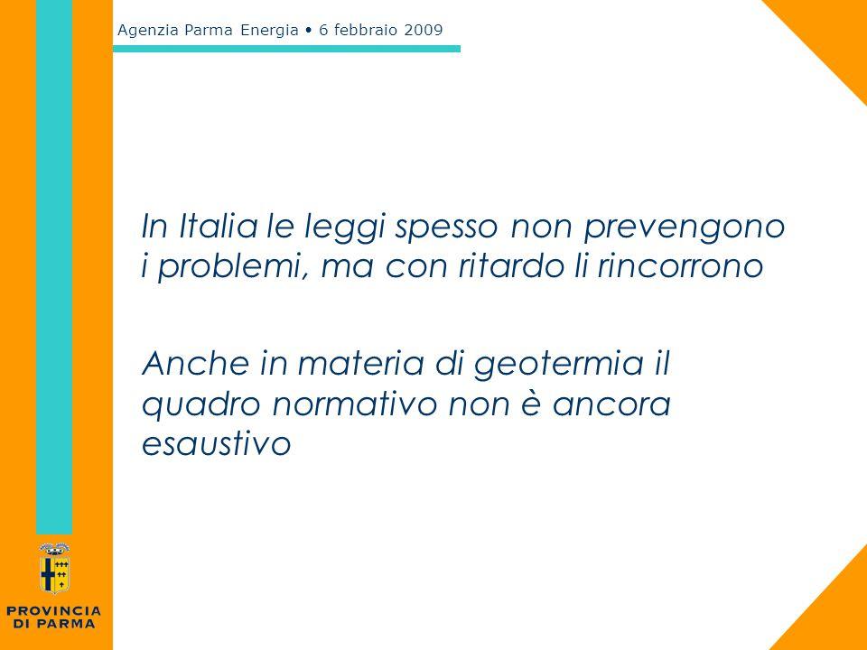 Agenzia Parma Energia 6 febbraio 2009 In Italia le leggi spesso non prevengono i problemi, ma con ritardo li rincorrono Anche in materia di geotermia