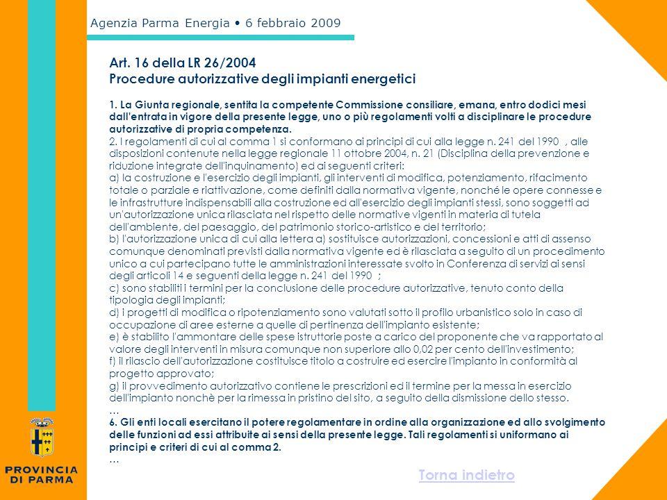 Agenzia Parma Energia 6 febbraio 2009 Art. 16 della LR 26/2004 Procedure autorizzative degli impianti energetici 1. La Giunta regionale, sentita la co