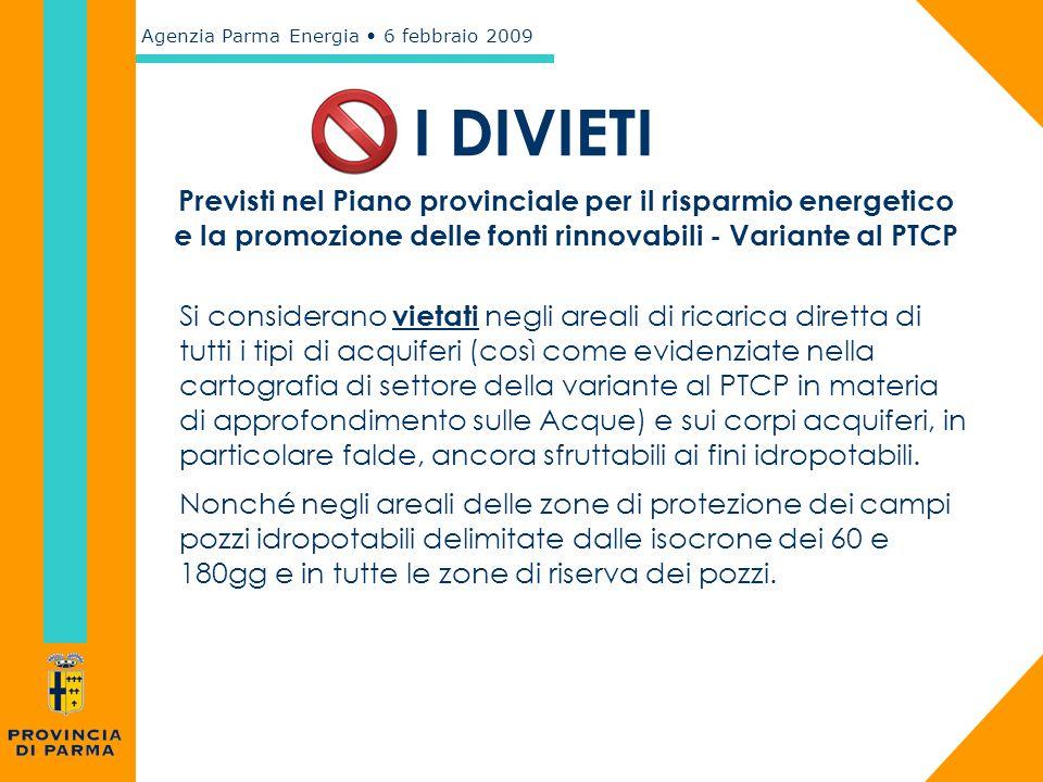Agenzia Parma Energia 6 febbraio 2009 I DIVIETI Si considerano vietati negli areali di ricarica diretta di tutti i tipi di acquiferi (così come eviden