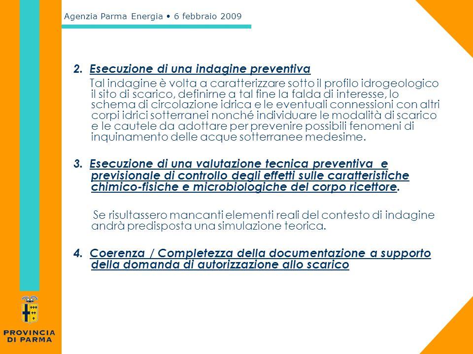 Agenzia Parma Energia 6 febbraio 2009 2. Esecuzione di una indagine preventiva Tal indagine è volta a caratterizzare sotto il profilo idrogeologico il