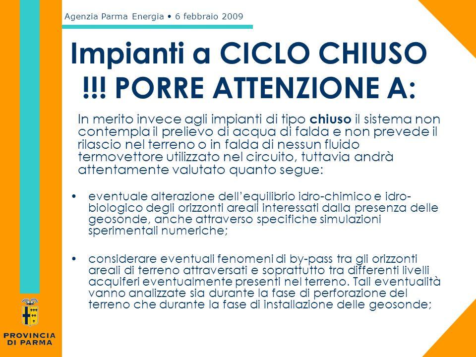 Agenzia Parma Energia 6 febbraio 2009 Impianti a CICLO CHIUSO !!! PORRE ATTENZIONE A: eventuale alterazione dell'equilibrio idro-chimico e idro- biolo