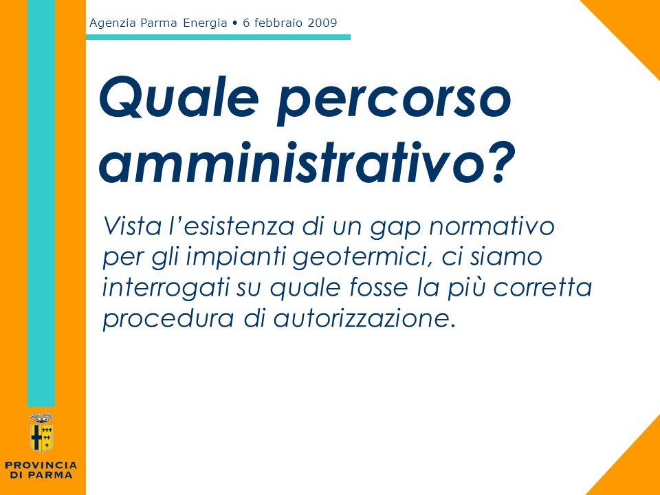 Agenzia Parma Energia 6 febbraio 2009 Quale percorso amministrativo? Vista l'esistenza di un gap normativo per gli impianti geotermici, ci siamo inter