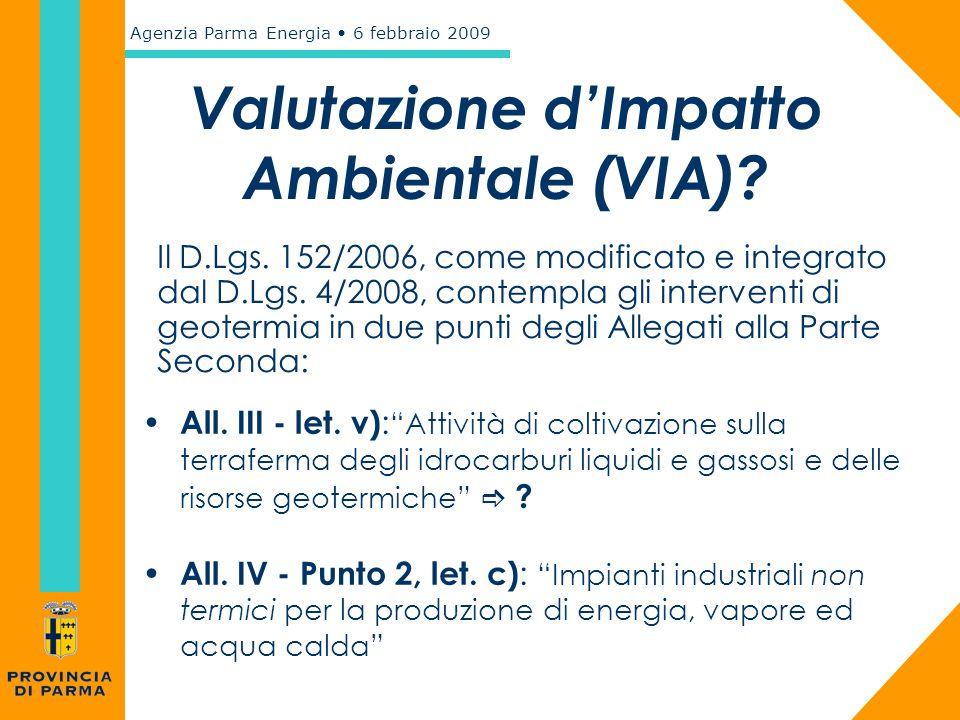Agenzia Parma Energia 6 febbraio 2009 Valutazione d'Impatto Ambientale (VIA)? Il D.Lgs. 152/2006, come modificato e integrato dal D.Lgs. 4/2008, conte