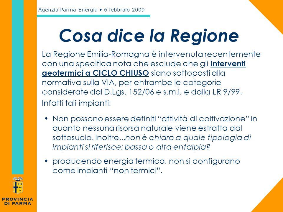 Agenzia Parma Energia 6 febbraio 2009 Relativamente invece agli interventi geotermici a CICLO APERTO, essendovi estrazione della risorsa, la situazione cambierebbe e si configurerebbe, secondo quanto sostenuto dalla Regione Emilia-Romagna rispetto alla normativa sulla VIA, una categoria A.1.3 prevista dalla LR 9/99: Attività di coltivazione degli idrocarburi e delle risorse geotermiche sulla terraferma Cosa dice la Regione