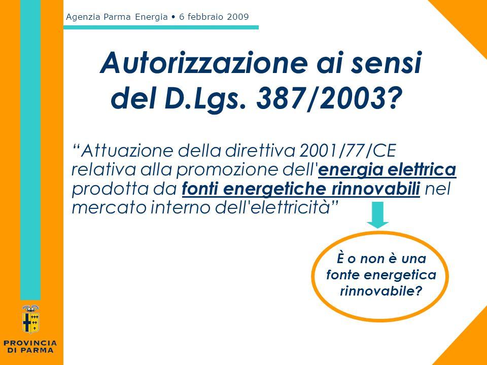 """Agenzia Parma Energia 6 febbraio 2009 Autorizzazione ai sensi del D.Lgs. 387/2003? """"Attuazione della direttiva 2001/77/CE relativa alla promozione del"""