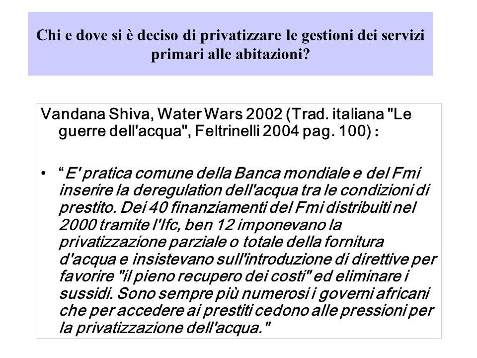 Chi e dove si è deciso di privatizzare le gestioni dei servizi primari alle abitazioni? Vandana Shiva, Water Wars 2002 (Trad. italiana
