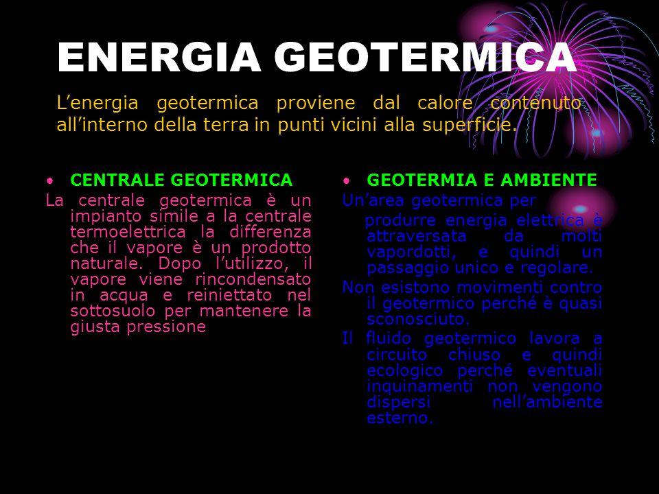 ENERGIA GEOTERMICA CENTRALE GEOTERMICA La centrale geotermica è un impianto simile a la centrale termoelettrica la differenza che il vapore è un prodotto naturale.