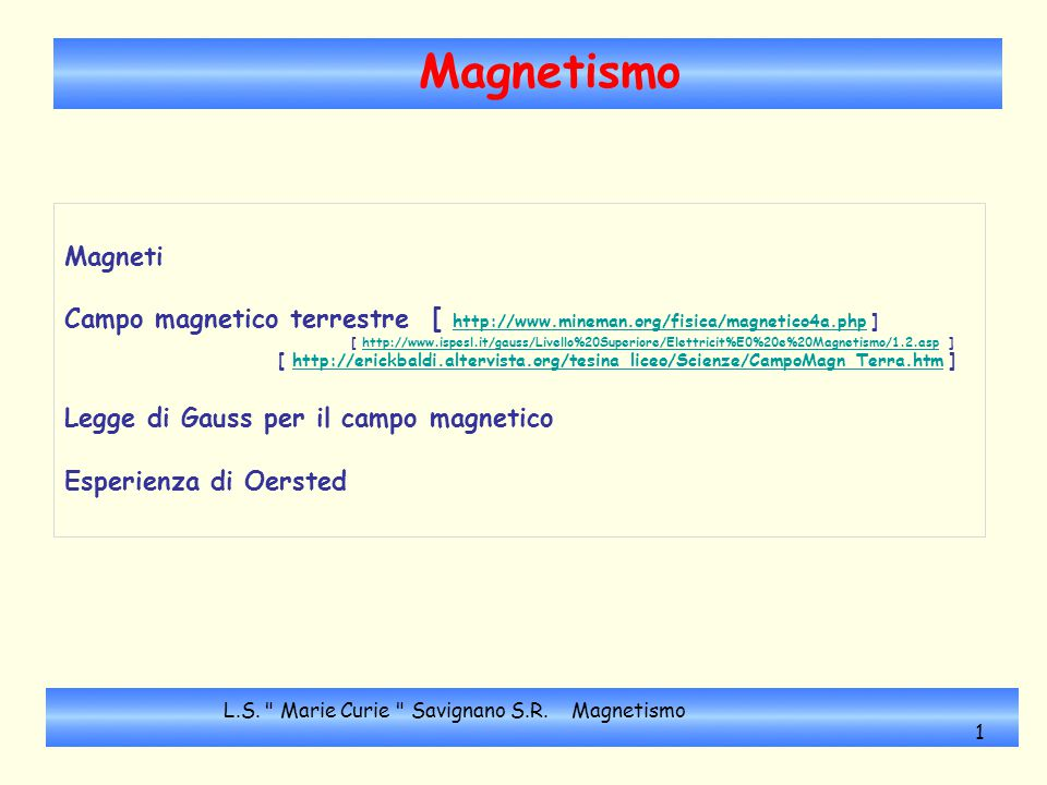 Magnetismo Magneti Campo magnetico terrestre [ http://www.mineman.org/fisica/magnetico4a.php ] http://www.mineman.org/fisica/magnetico4a.php [ http://
