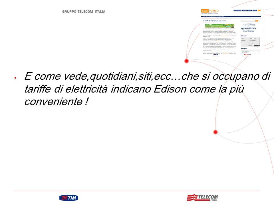 GRUPPO TELECOM ITALIA Dalle comparazioni effettuate da Associazioni di Consumatori, Edison è risultata la compagnia più economica!!.