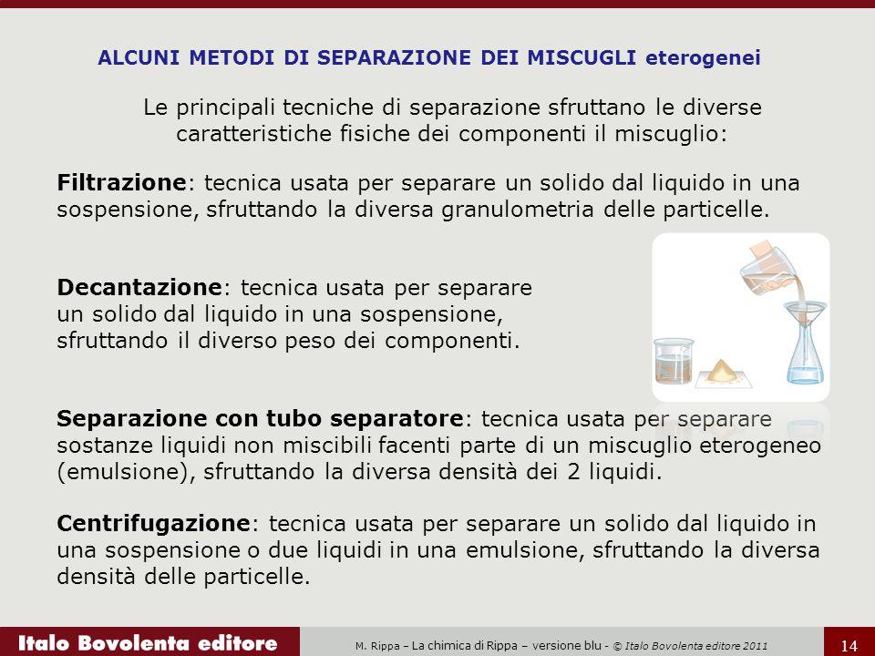 M. Rippa – La chimica di Rippa – versione blu - © Italo Bovolenta editore 2011 14 Le principali tecniche di separazione sfruttano le diverse caratteri