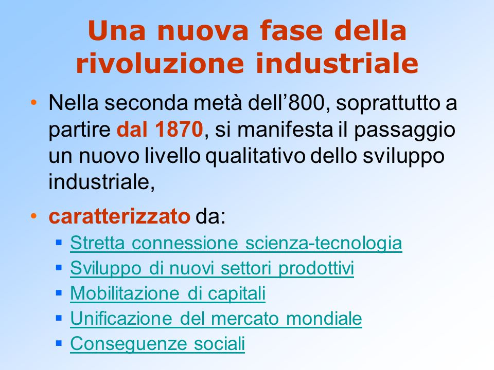 Una nuova fase della rivoluzione industriale Nella seconda metà dell'800, soprattutto a partire dal 1870, si manifesta il passaggio un nuovo livello q
