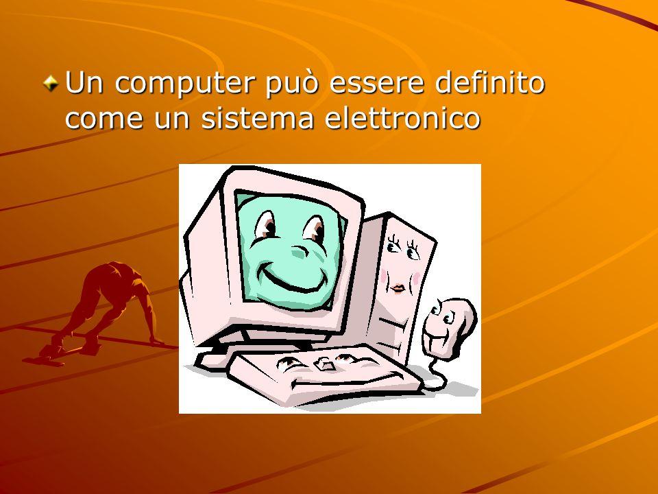 Un computer può essere definito come un sistema elettronico