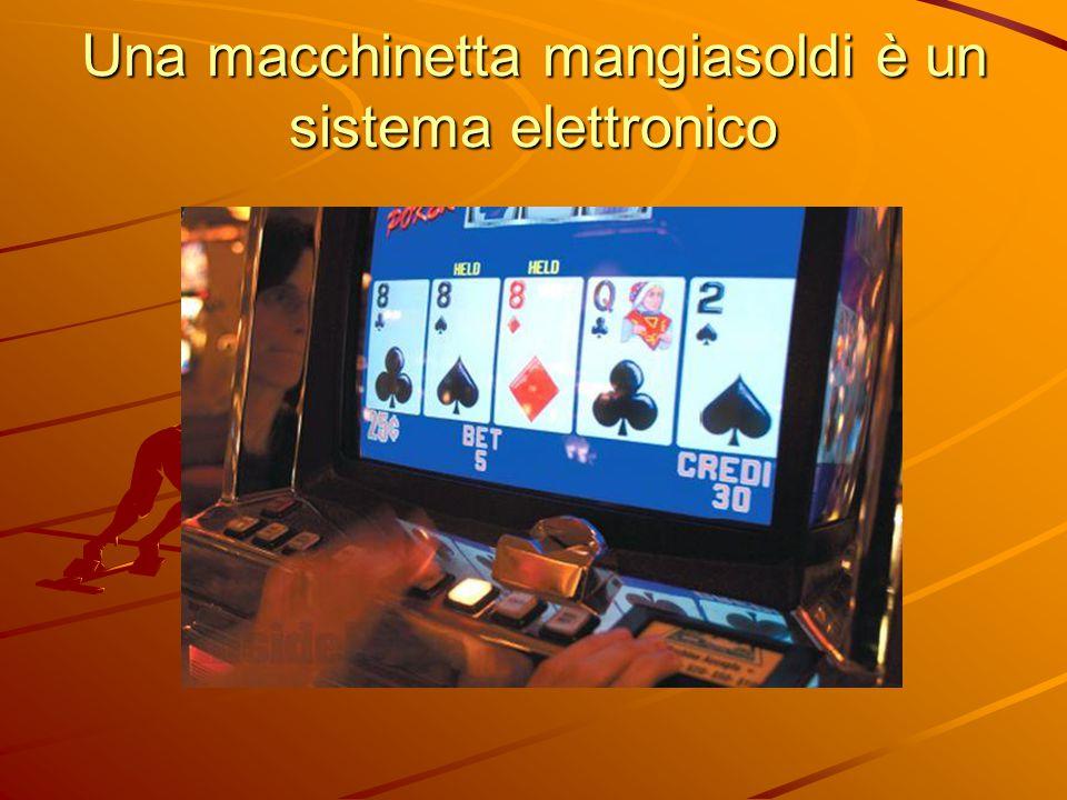 Una macchinetta mangiasoldi è un sistema elettronico