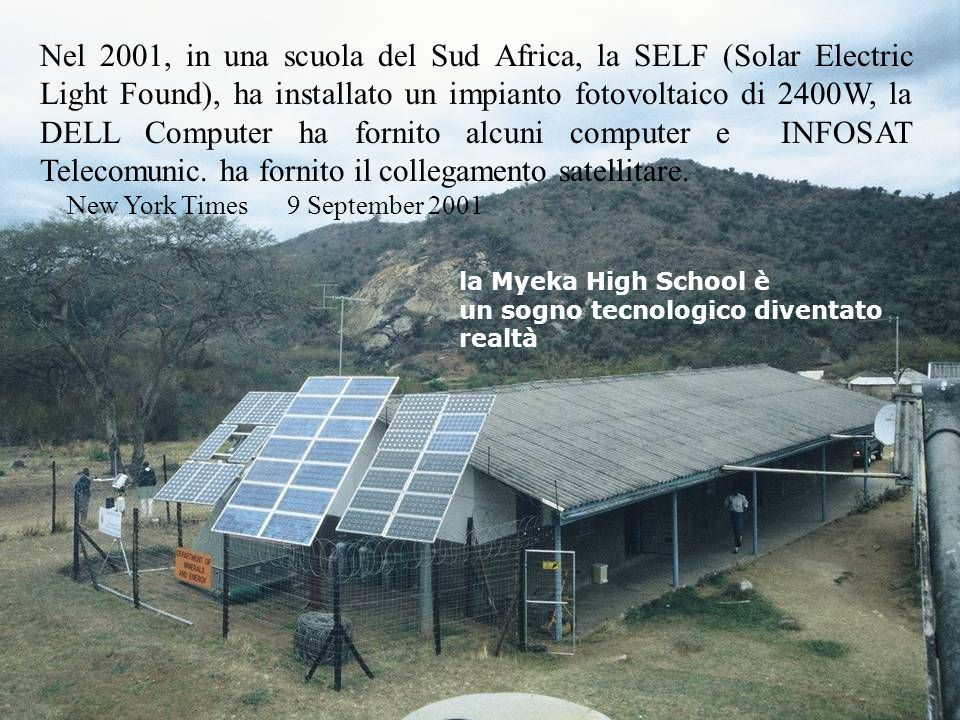 Nel 2001, in una scuola del Sud Africa, la SELF (Solar Electric Light Found), ha installato un impianto fotovoltaico di 2400W, la DELL Computer ha for