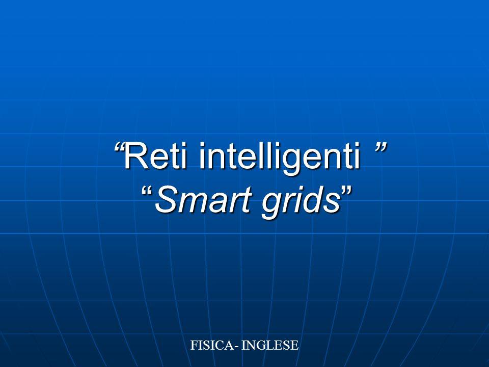 """Reti intelligenti "" ""Smart grids"" FISICA- INGLESE"