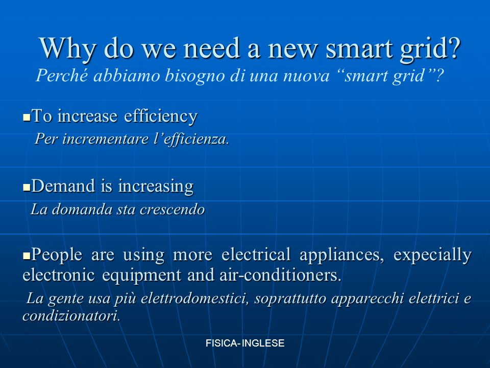 Why do we need a new smart grid? To increase efficiency To increase efficiency Per incrementare l'efficienza. Per incrementare l'efficienza. Demand is