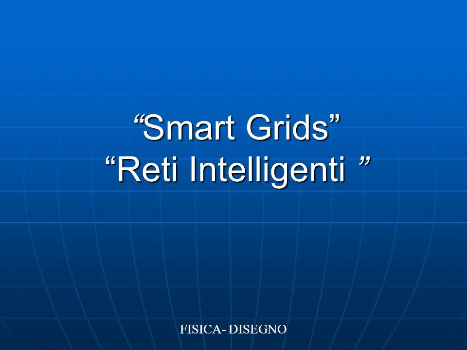 """""""Smart Grids"""" """"Reti Intelligenti """" FISICA- DISEGNO"""