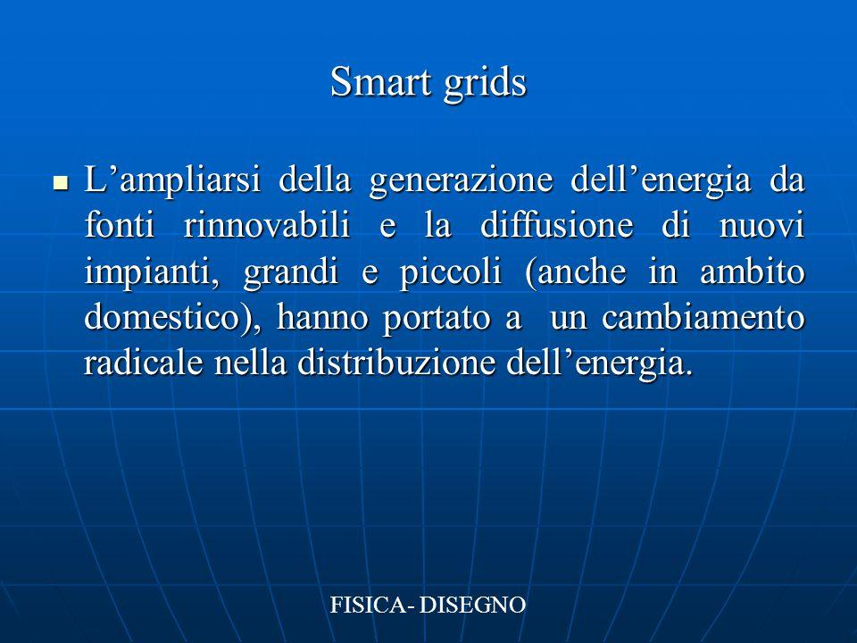 Smart grids L'ampliarsi della generazione dell'energia da fonti rinnovabili e la diffusione di nuovi impianti, grandi e piccoli (anche in ambito domes