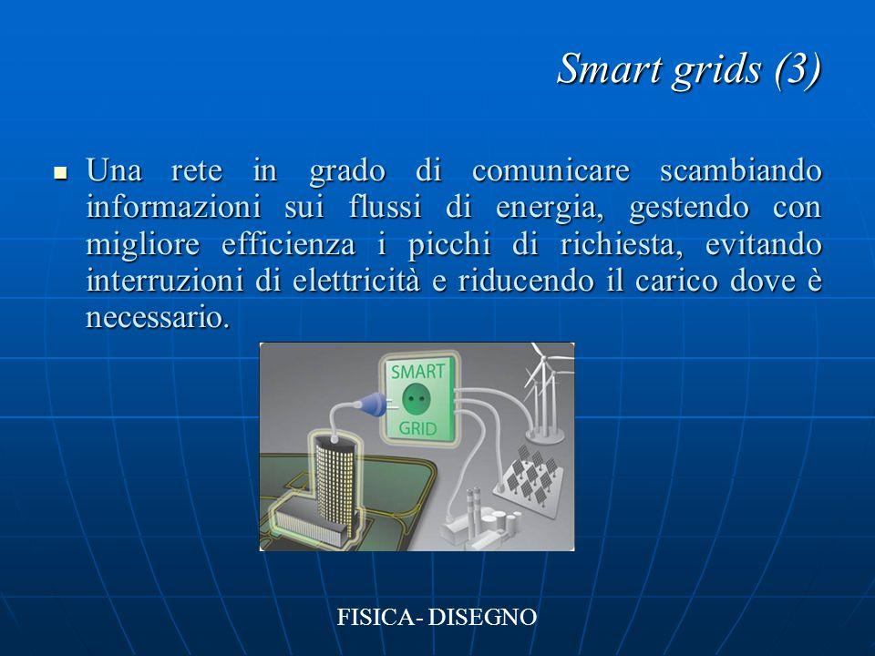 Smart grids (3) Una rete in grado di comunicare scambiando informazioni sui flussi di energia, gestendo con migliore efficienza i picchi di richiesta,
