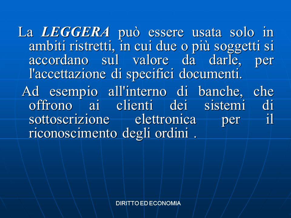 La LEGGERA può essere usata solo in ambiti ristretti, in cui due o più soggetti si accordano sul valore da darle, per l'accettazione di specifici docu