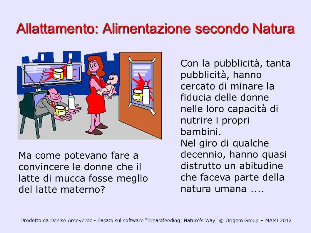 Allattamento: Alimentazione secondo Natura Con la pubblicità, tanta pubblicità, hanno cercato di minare la fiducia delle donne nelle loro capacità di
