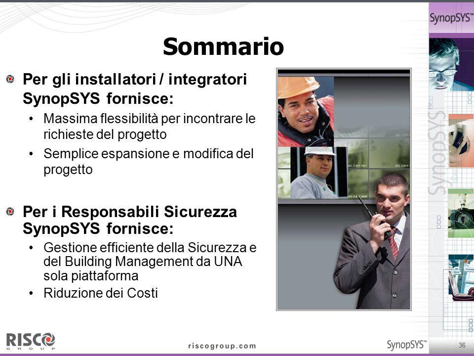 36 Sommario Per gli installatori / integratori SynopSYS fornisce: Massima flessibilità per incontrare le richieste del progetto Semplice espansione e