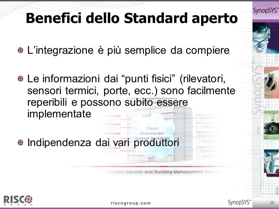 """39 Benefici dello Standard aperto L'integrazione è più semplice da compiere Le informazioni dai """"punti fisici"""" (rilevatori, sensori termici, porte, ec"""