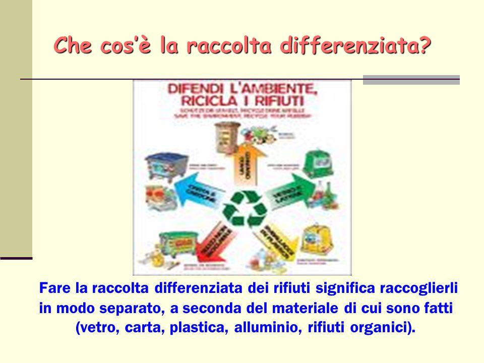 Che cos'è la raccolta differenziata? Fare la raccolta differenziata dei rifiuti significa raccoglierli in modo separato, a seconda del materiale di cu