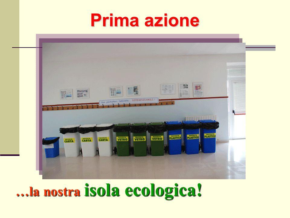 …la nostra isola ecologica! Prima azione