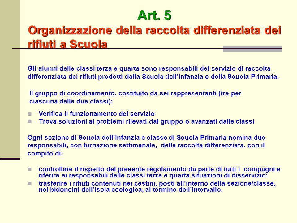 Art. 5 Organizzazione della raccolta differenziata dei rifiuti a Scuola Gli alunni delle classi terza e quarta sono responsabili del servizio di racco