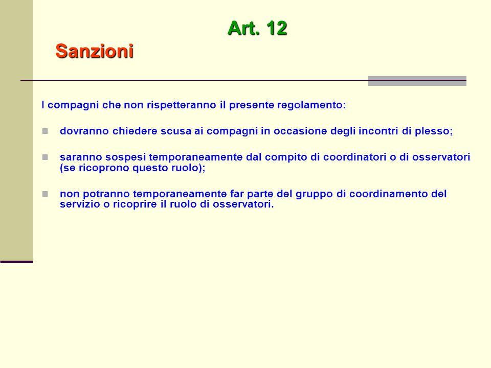 Art. 12 Sanzioni Sanzioni I compagni che non rispetteranno il presente regolamento: dovranno chiedere scusa ai compagni in occasione degli incontri di