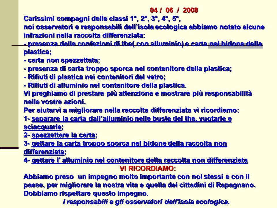 04 / 06 / 2008 Carissimi compagni delle classi 1°, 2°, 3°, 4°, 5°, noi osservatori e responsabili dell'isola ecologica abbiamo notato alcune infrazion