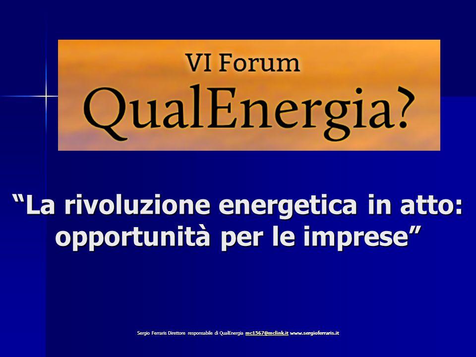 La rivoluzione energetica in atto: opportunità per le imprese Sergio Ferraris Direttore responsabile di QualEnergia mc1567@mclink.it www.sergioferraris.it mc1567@mclink.it