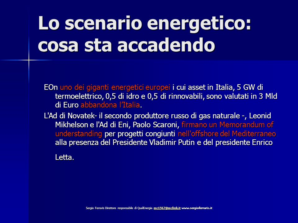 Lo scenario energetico: cosa sta accadendo EOn uno dei giganti energetici europei i cui asset in Italia, 5 GW di termoelettrico, 0,5 di idro e 0,5 di rinnovabili, sono valutati in 3 Mld di Euro abbandona l'Italia.
