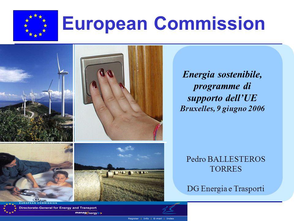 European Commission Energia sostenibile, programme di supporto dell'UE Bruxelles, 9 giugno 2006 Pedro BALLESTEROS TORRES DG Energia e Trasporti