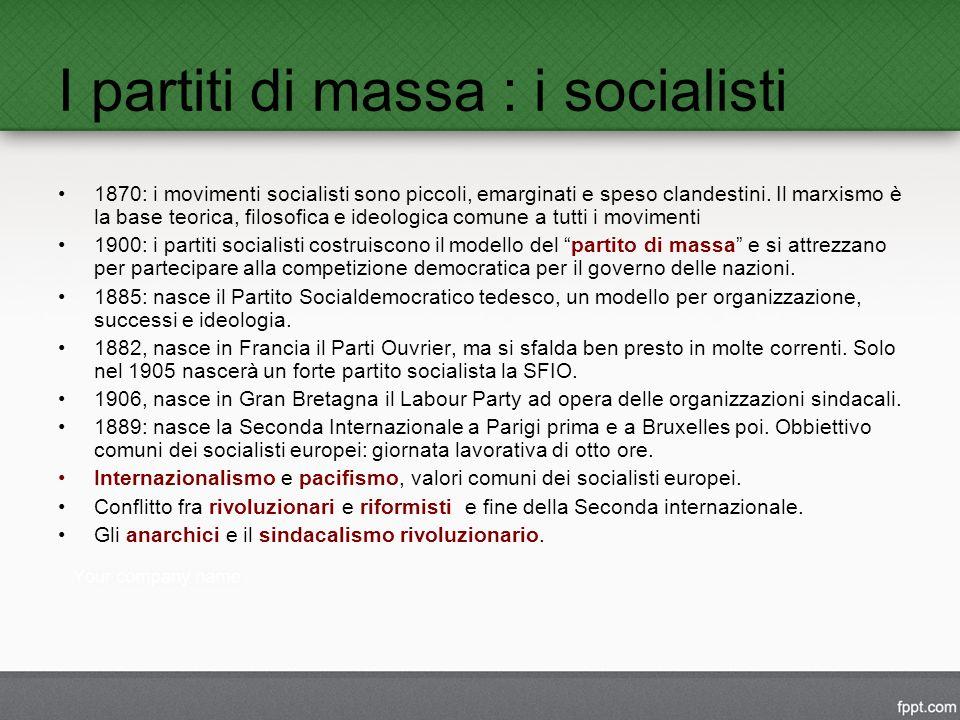 I partiti di massa : i socialisti 1870: i movimenti socialisti sono piccoli, emarginati e speso clandestini.