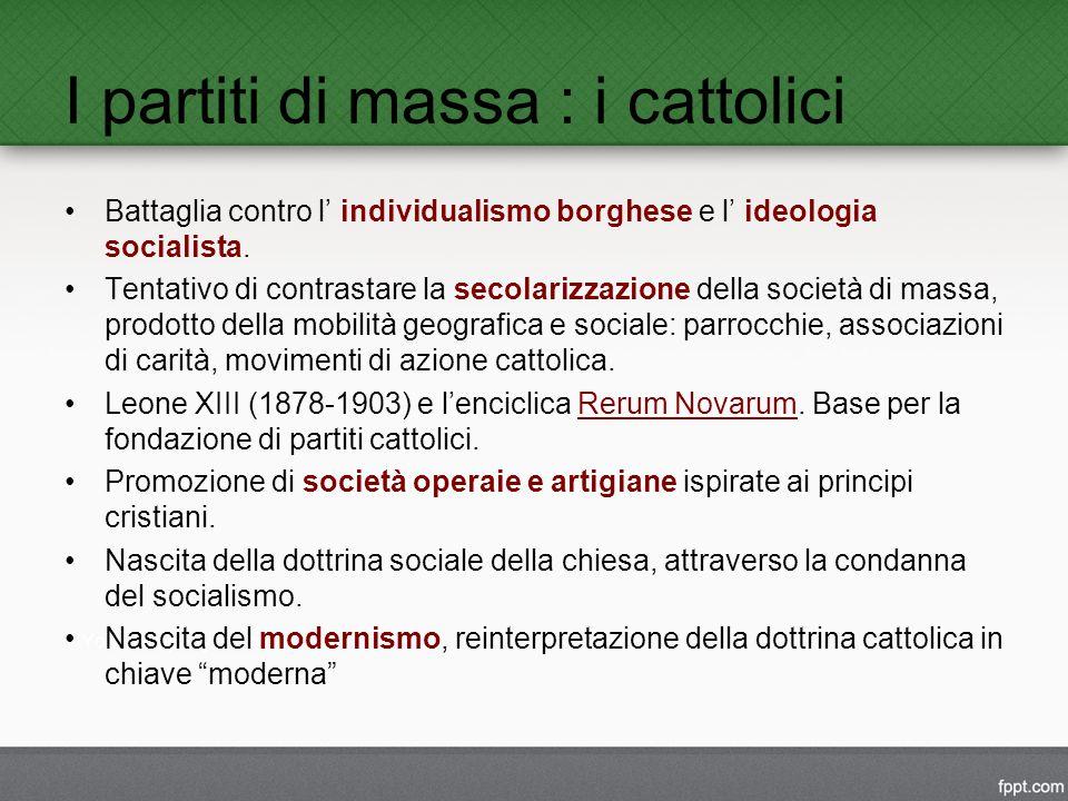 I partiti di massa : i cattolici Battaglia contro l' individualismo borghese e l' ideologia socialista.