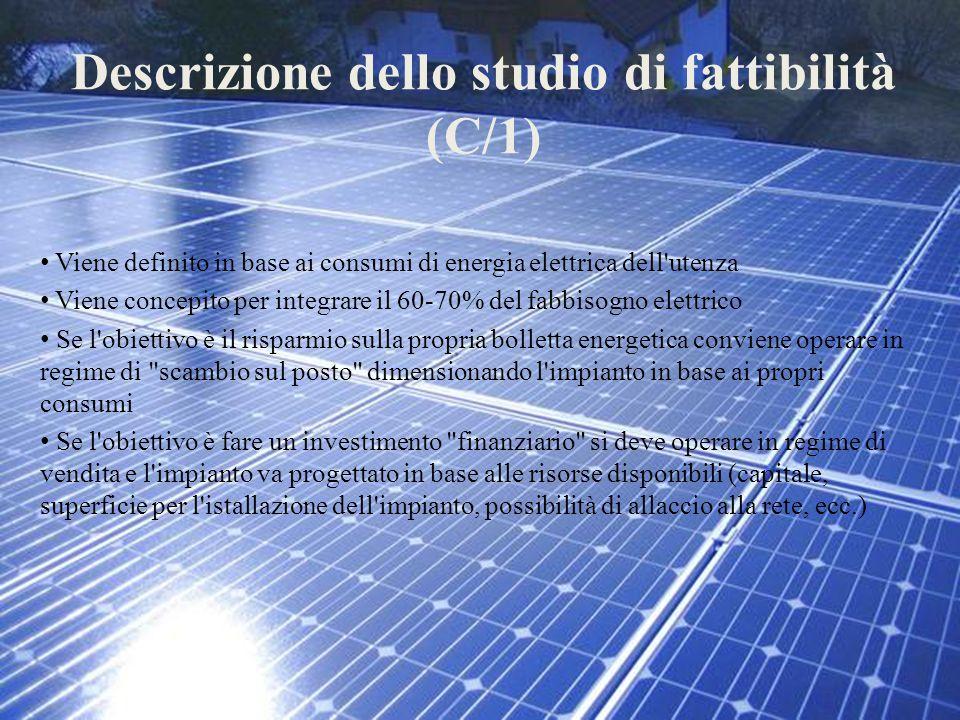 Descrizione dello studio di fattibilità (C/1) Viene definito in base ai consumi di energia elettrica dell'utenza Viene concepito per integrare il 60-7