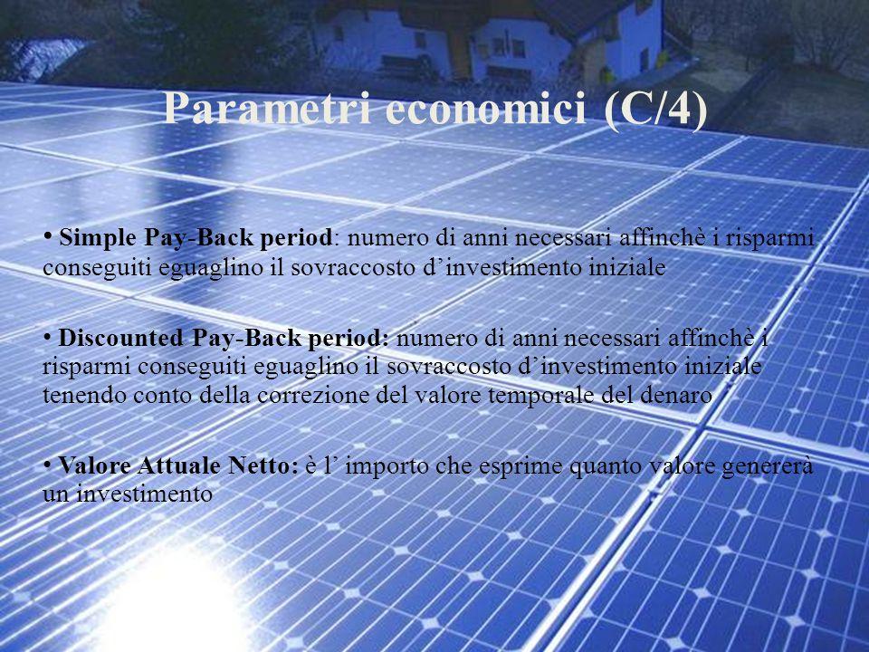Parametri economici (C/4) Simple Pay-Back period: numero di anni necessari affinchè i risparmi conseguiti eguaglino il sovraccosto d'investimento iniz