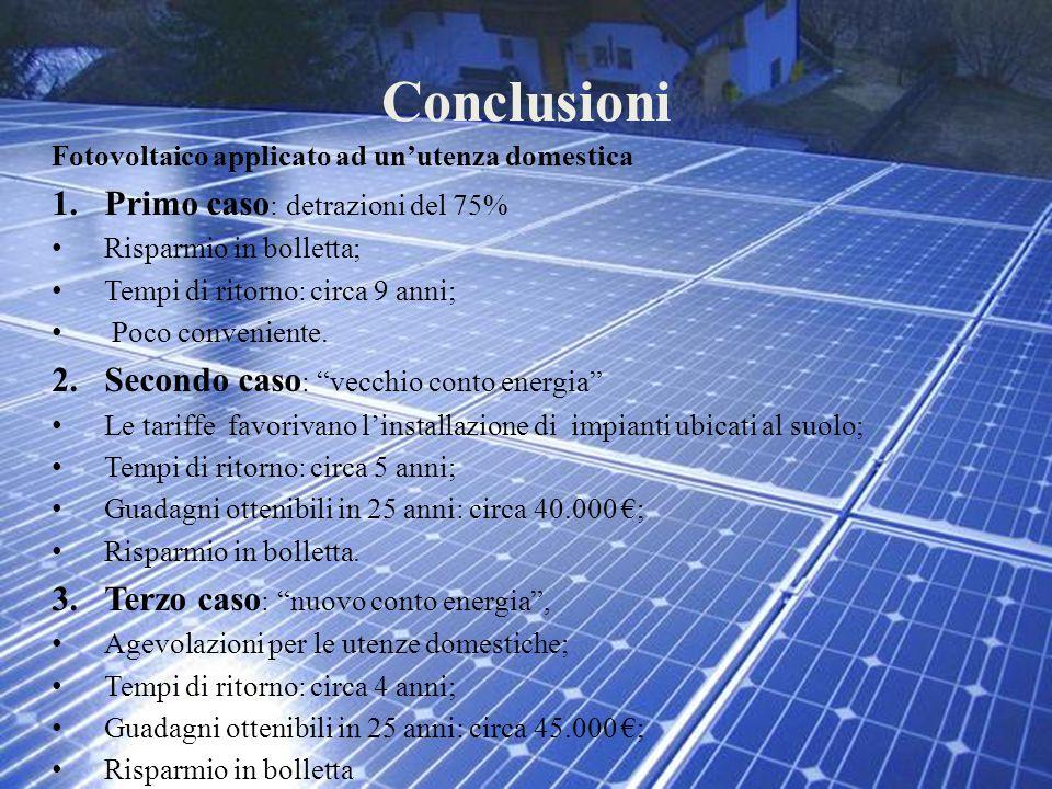 Conclusioni Fotovoltaico applicato ad un'utenza domestica 1.Primo caso : detrazioni del 75% Risparmio in bolletta; Tempi di ritorno: circa 9 anni; Poc