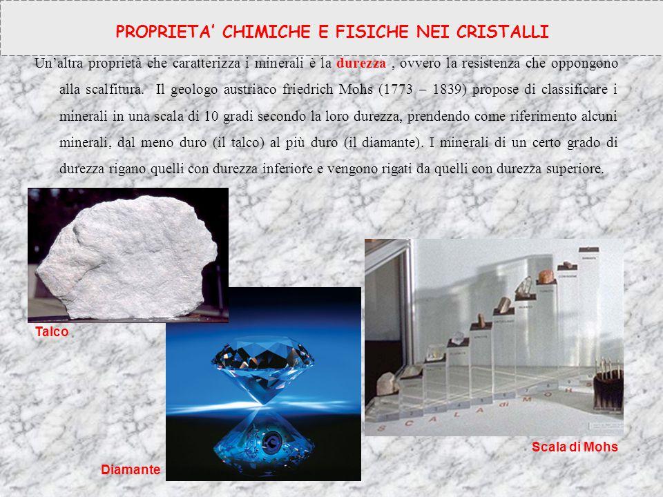 Un'altra proprietà che caratterizza i minerali è la durezza, ovvero la resistenza che oppongono alla scalfitura. Il geologo austriaco friedrich Mohs (