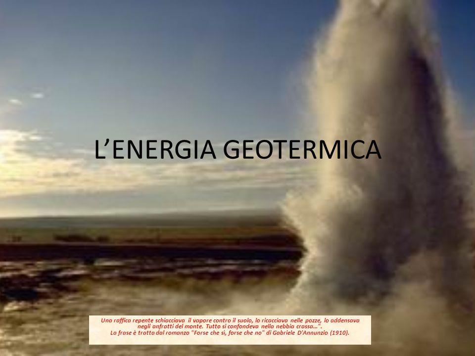 L'ENERGIA GEOTERMICA Una raffica repente schiacciava il vapore contro il suolo, lo ricacciava nelle pozze, lo addensava negli anfratti del monte. Tutt