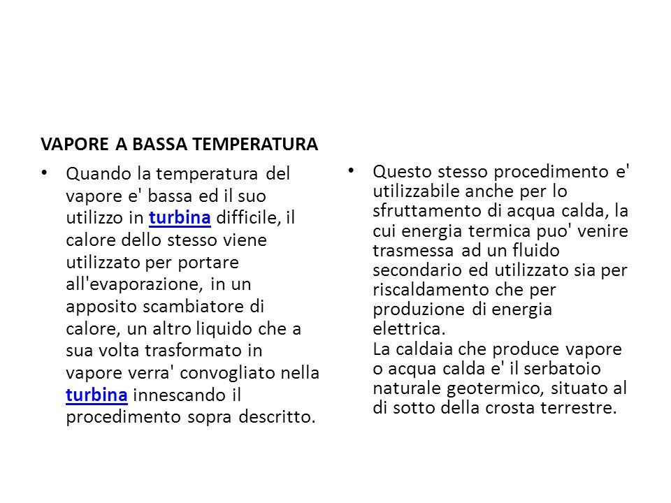 VAPORE A BASSA TEMPERATURA Quando la temperatura del vapore e' bassa ed il suo utilizzo in turbina difficile, il calore dello stesso viene utilizzato