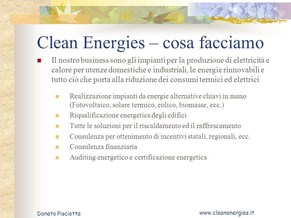 Donato Pisciotta www.cleanenergies.it Clean Energies – cosa facciamo Il nostro business sono gli impianti per la produzione di elettricità e calore pe