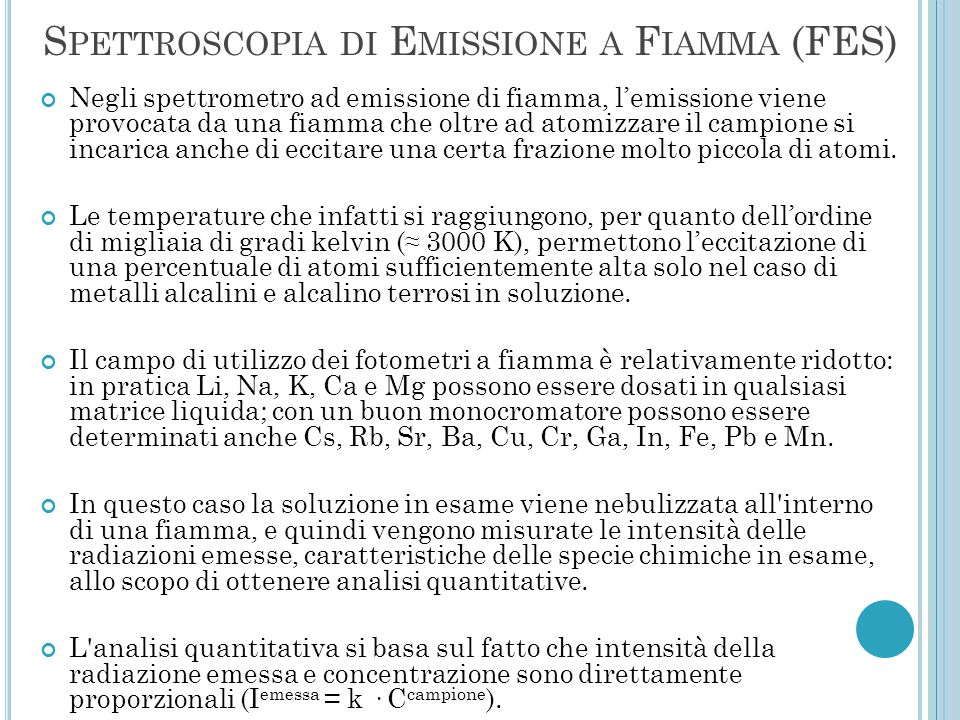 S PETTROSCOPIA DI E MISSIONE A F IAMMA (FES) Negli spettrometro ad emissione di fiamma, l'emissione viene provocata da una fiamma che oltre ad atomizz