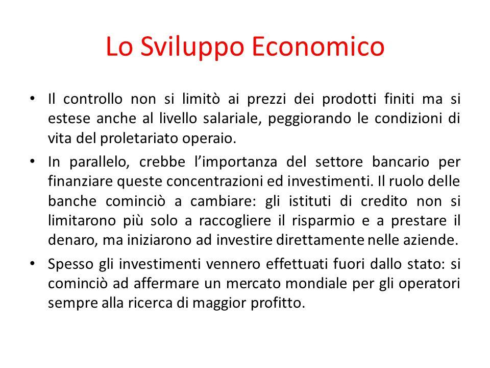 Lo Sviluppo Economico Il controllo non si limitò ai prezzi dei prodotti finiti ma si estese anche al livello salariale, peggiorando le condizioni di v