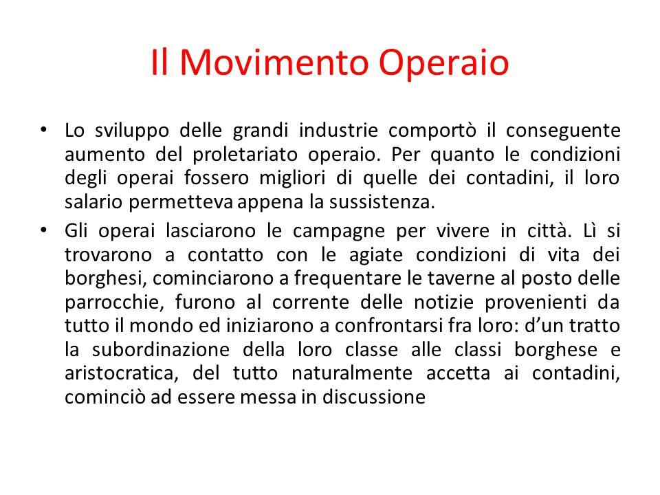 Il Movimento Operaio Lo sviluppo delle grandi industrie comportò il conseguente aumento del proletariato operaio. Per quanto le condizioni degli opera