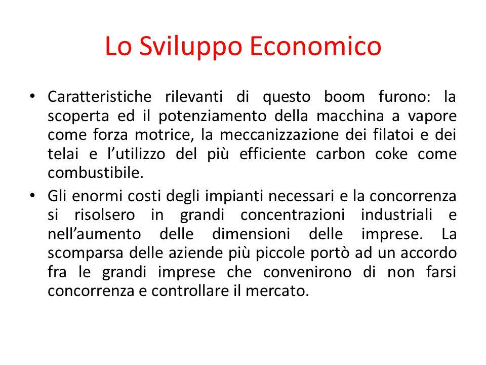 Lo Sviluppo Economico Caratteristiche rilevanti di questo boom furono: la scoperta ed il potenziamento della macchina a vapore come forza motrice, la
